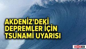 Akdeniz'deki depremler için tsunami uyarısı!